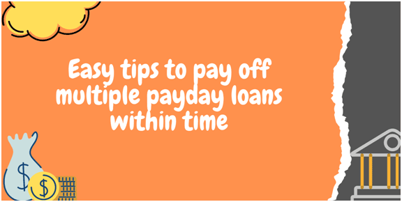 Easy tips to pay off multiple payday loans within time